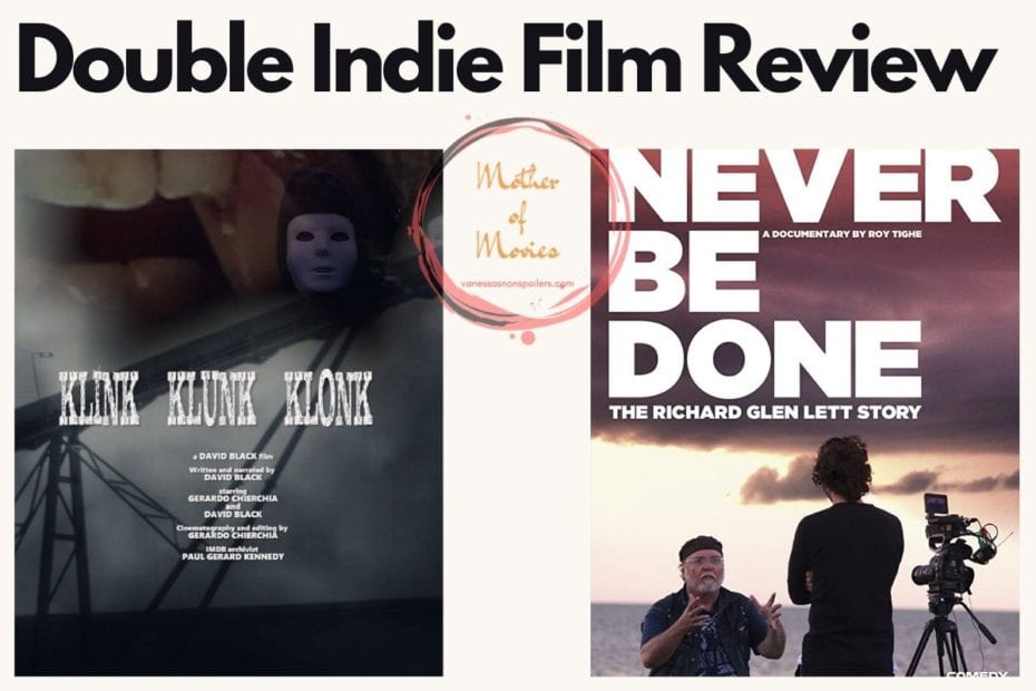Double Indie Film Review Never Be Done and Klink, Klunk, Klonk