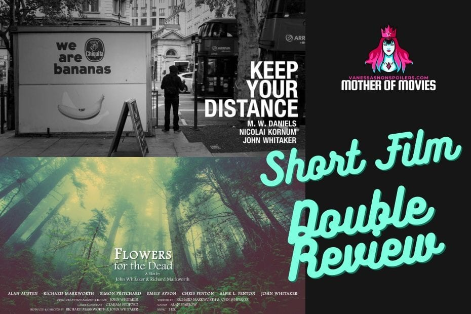 Flowers for the Dead and Keep Your Distance short films